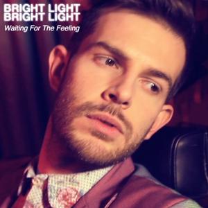 Bright Light Bright Light - Waiting For The Feeling