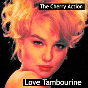 The Cherry Action - Love Tambourine