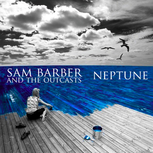 Sam Barber and The Outcasts - Neptune