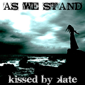 Kissed By Kate - As We Stand