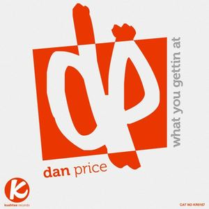 DAN PRICE - What You Gettin At (Original Mix) : Kushtee Records OUT NOW