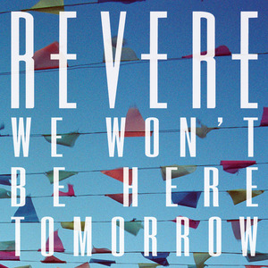 REVERE - We Won't Be Here Tomorrow