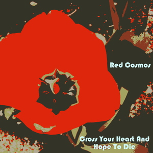Red Cosmos - Cross Your Heart And Hope To Die