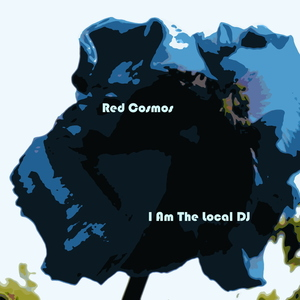 Red Cosmos - I Am The Local DJ