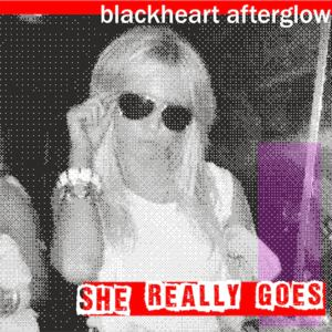 blackheart afterglow - She Really Goes