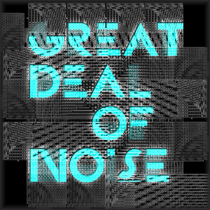 Great Deal of Noise