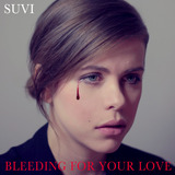 Suvi - Bleeding For Your Love