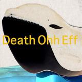 Death Ohh Eff