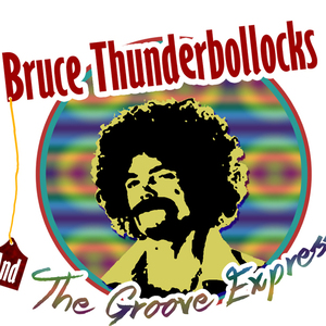 Bruce Thunderbollocks & The Groove Express