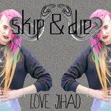 Love Jihad - Skip&Die - Love Jihad