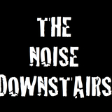 The Noise Downstairs