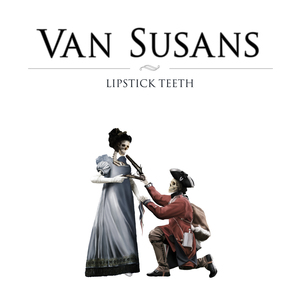 Van Susans - Lipstick Teeth (Radio Edit)