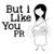 But i Like You PR