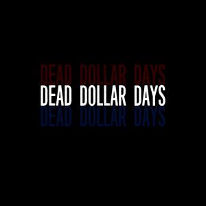 Dead Dollar Days