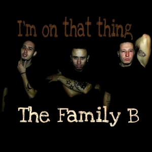 The Family B - I'm on that thing