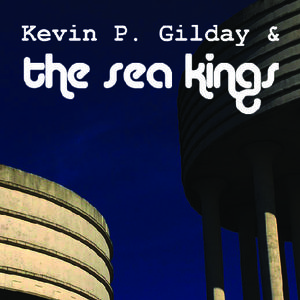 Kevin P. Gilday & The Sea Kings