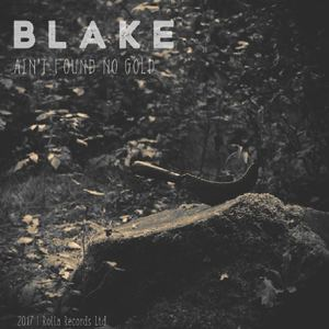 BLAKE - Ain't Found No Gold