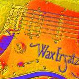 Wax Ersatz - Make A Man Out Of Me