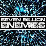 Seven Billion Enemies