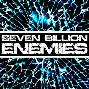 Seven Billion Enemies