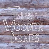 These Wooden Bones
