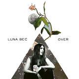 Luna Bec - Over