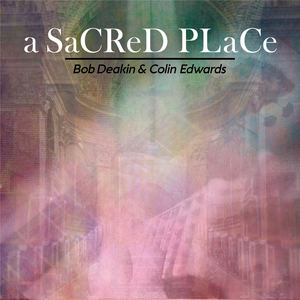 Bob Deakin &Colin Edwards - 1 A Sacred Place 2 Dreaming 3 Slip Away 4 All Those Summers