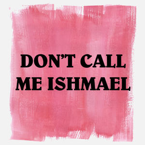 Don't Call Me Ishmael - Saint Ishmael