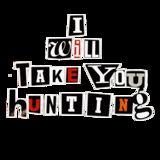 I will take you Hunting