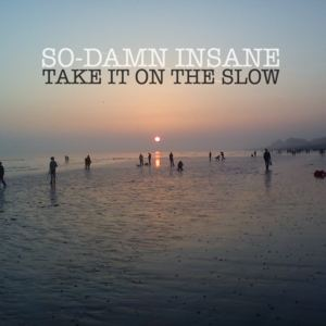 So-Damn Insane - Take It On The Slow (Original Mix)