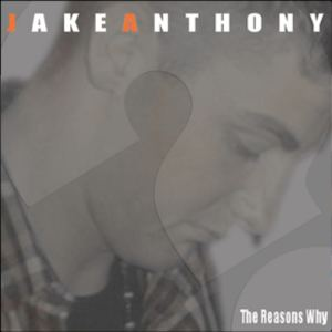 Jake Anthony - The Reasons Why